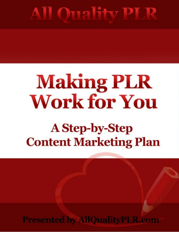 Making PLR Work for You                    A Step-by-Step Content Marketing Plan                          Distributed by L...
