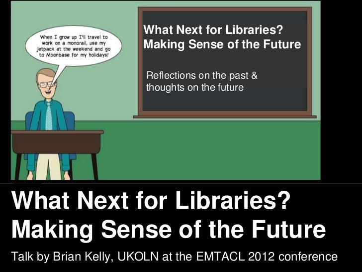 Making Sense offor Libraries?                   What Next the Future                          Making Sense of the Future  ...