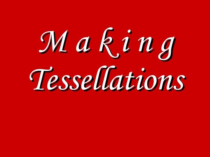 M a k i n g Tessellations