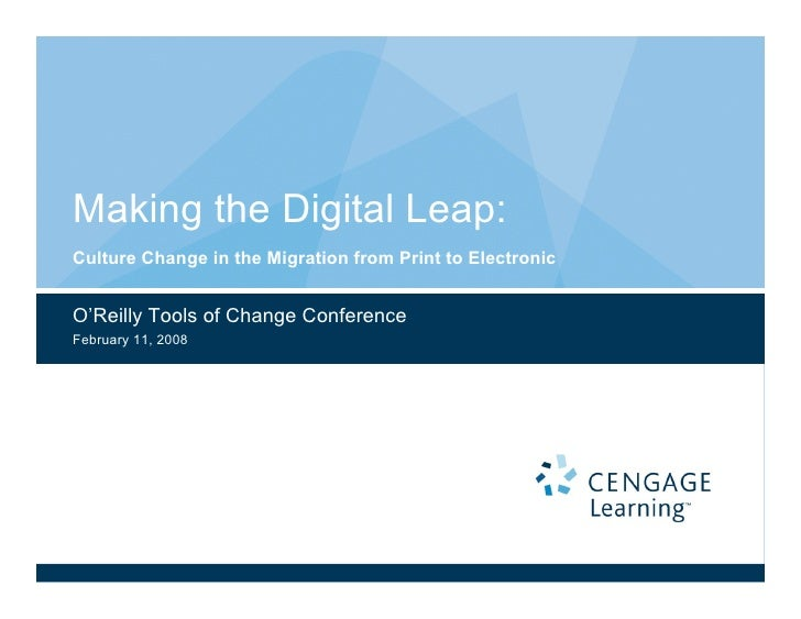 Making the Digital Leap: Culture Change in the Migration from Print to Electronic   O'Reilly Tools of Change Conference Fe...