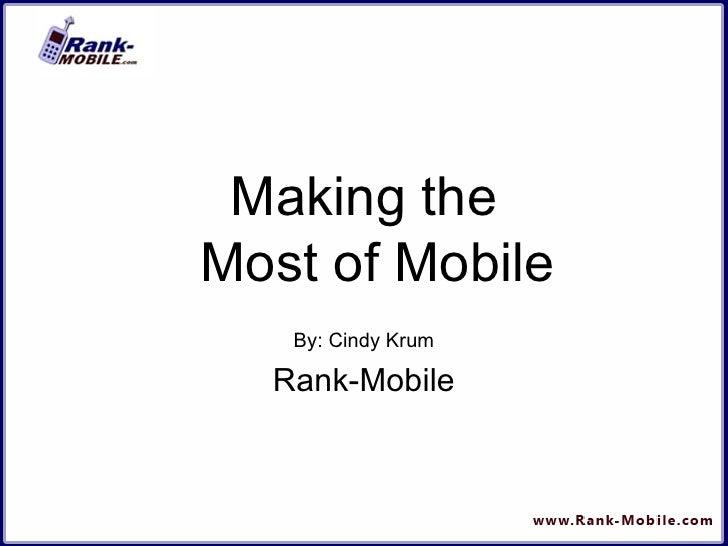 <ul><li>Making the Most of Mobile </li></ul><ul><li>By: Cindy Krum </li></ul><ul><li>Rank-Mobile </li></ul>