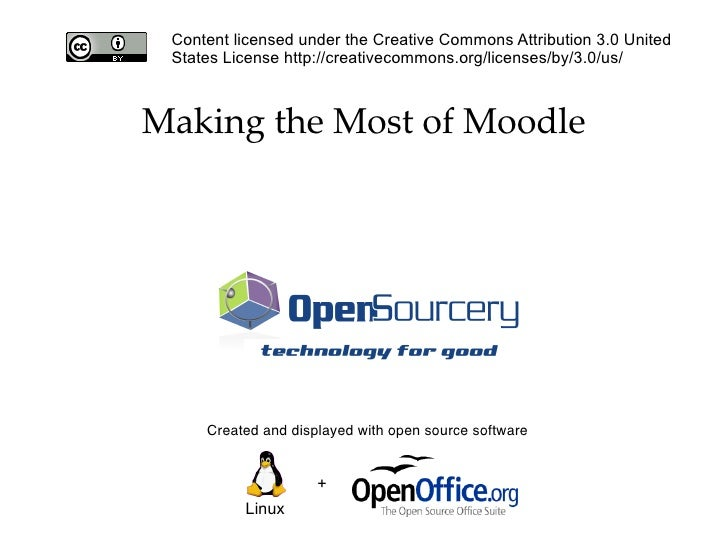 Created and displayed with open source software + Linux Making the Most of Moodle Content licensed under the Creative Comm...