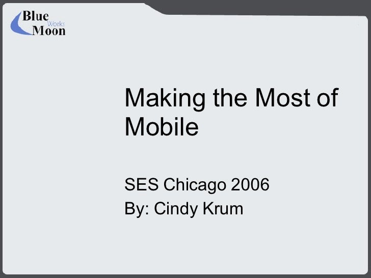 Making the Most of Mobile SES Chicago 2006 By: Cindy Krum