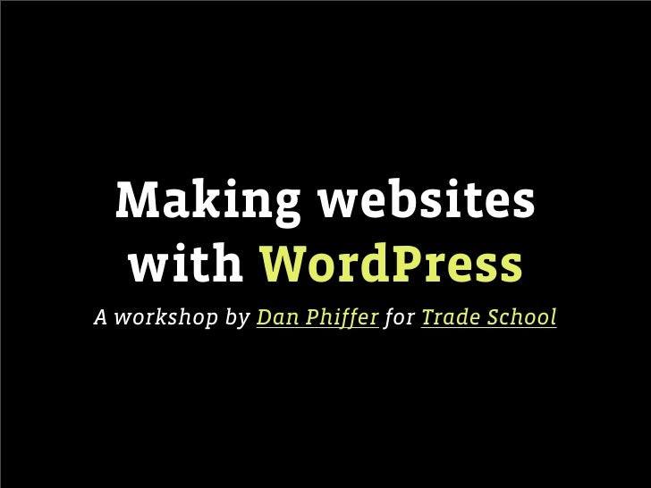 Making websites  with WordPress A workshop by Dan Phiffer for Trade School
