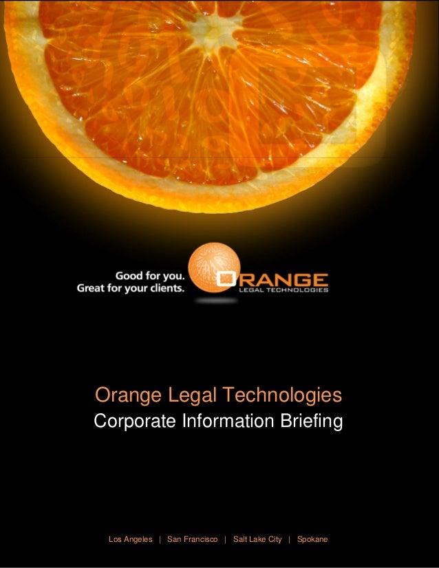 Orange Legal Technologies Corporate Information Briefing Los Angeles | San Francisco | Salt Lake City | Spokane