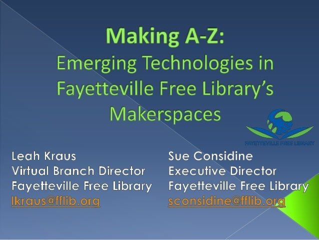 Making A-Z: Emerging Technologies in the Fayetteville Free Library's Makerspaces