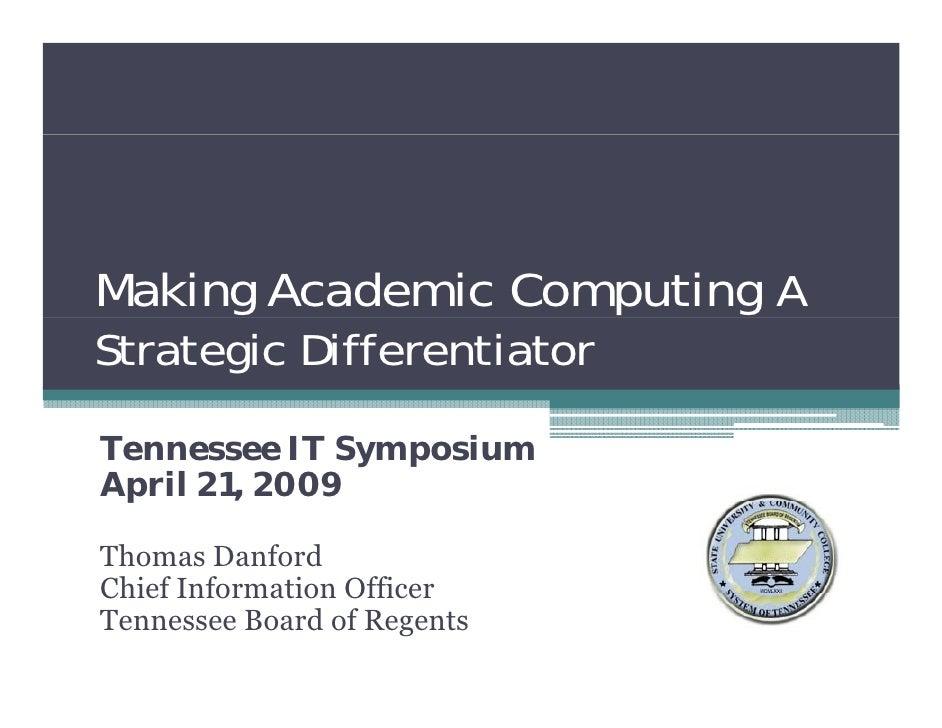Making Academic Computing A Strategic Differentiator  Tennessee IT Symposium April 21, 2009  p      ,    9  Thomas Danford...