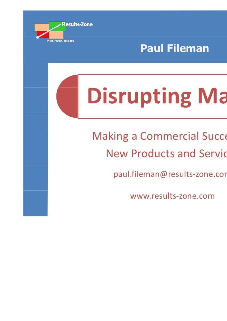 Paul FilemanDisruptingMarkets i     i      kMakingaCommercialSuccessofMaking a Commercial Success of  NewProductsan...