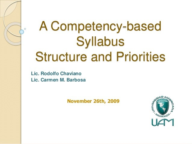 A Competency-based Syllabus Structure and Priorities Lic. Rodolfo Chaviano Lic. Carmen M. Barbosa November 26th, 2009