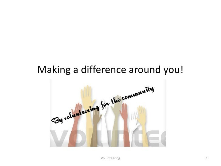 Making a difference around you!                  Volunteering         1