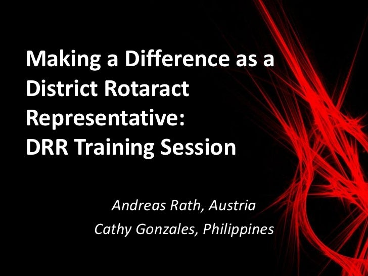Making a Difference as aDistrict RotaractRepresentative:DRR Training Session        Andreas Rath, Austria      Cathy Gonza...