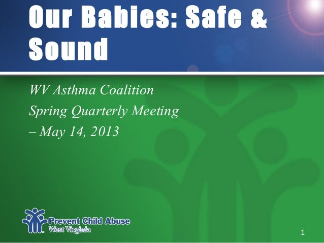 Our Babies: Safe &SoundWV Asthma CoalitionSpring Quarterly Meeting– May 14, 20131