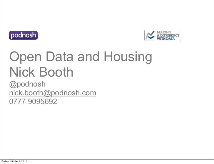 Open Data and Housing      Nick Booth      @podnosh      nick.booth@podnosh.com      0777 9095692Friday, 18 March 2011