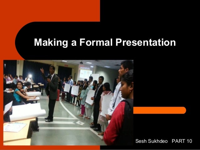 Making a Formal Presentation Sesh Sukhdeo PART 10