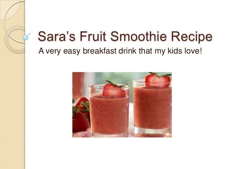 Sara's Fruit Smoothie RecipeA very easy breakfast drink that my kids love!
