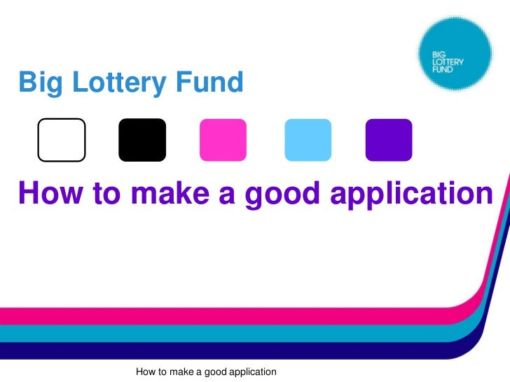 Big Lottery FundHow to make a good application        How to make a good application