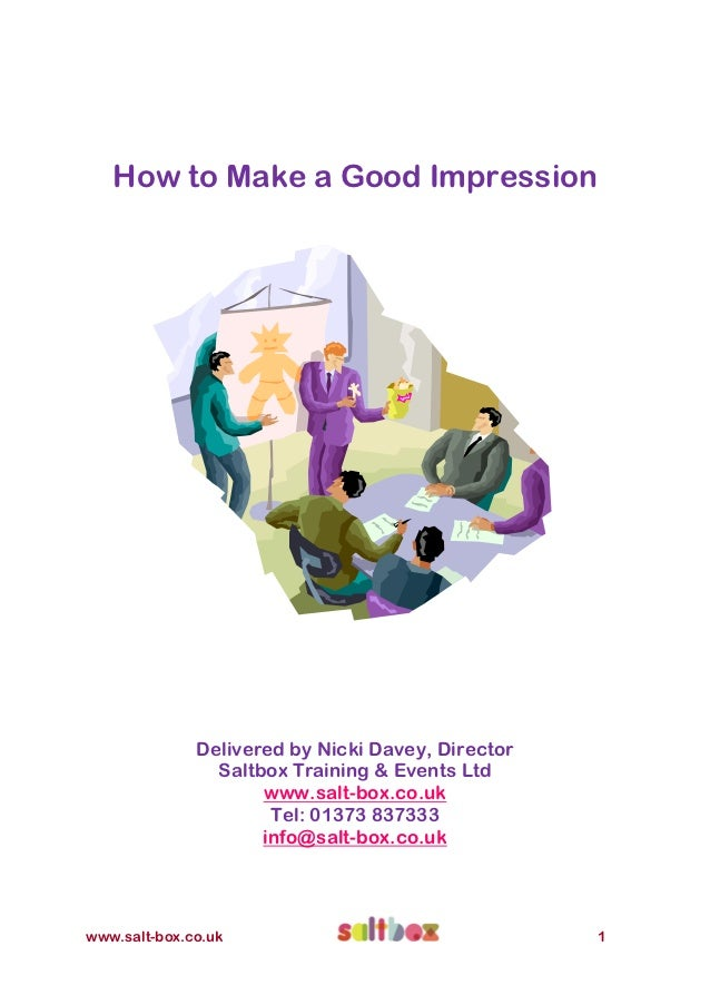 How to Make a Good Impression              Delivered by Nicki Davey, Director                Saltbox Training & Events Ltd...