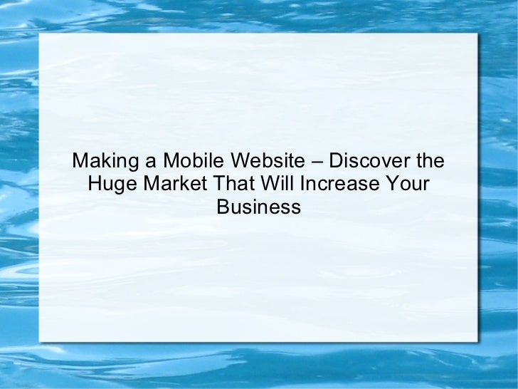 Making a Mobile Website – Discover the Huge Market That Will Increase Your              Business