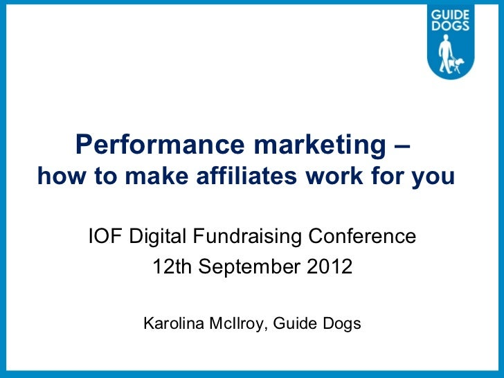 Performance marketing –how to make affiliates work for you    IOF Digital Fundraising Conference          12th September 2...