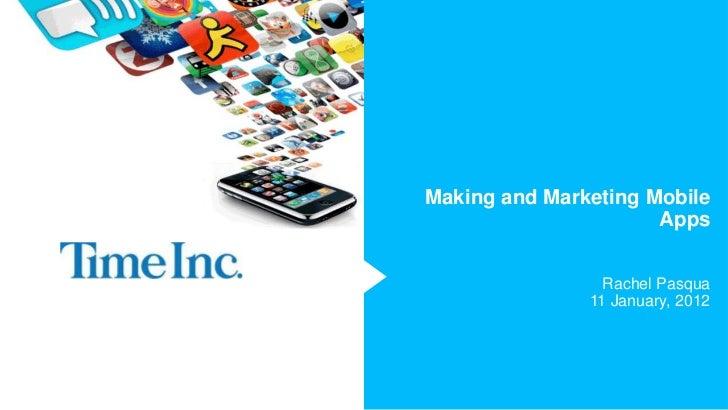 Making and Marketing Mobile                      Apps                 Rachel Pasqua               11 January, 2012