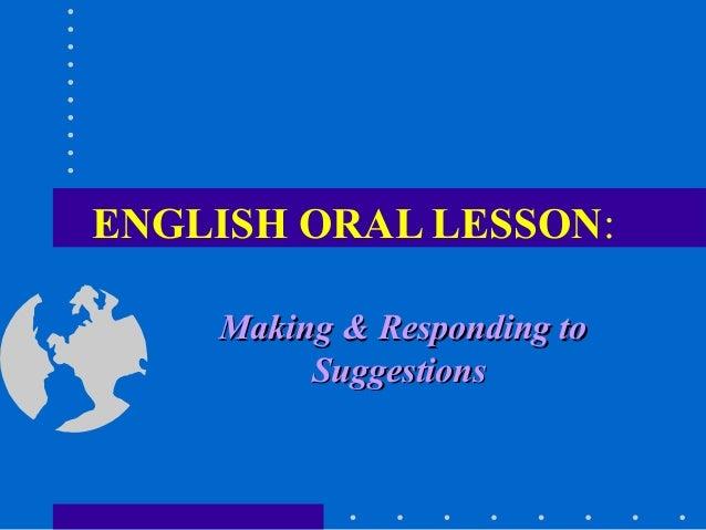 ENGLISH ORAL LESSON: Making & Responding toMaking & Responding to SuggestionsSuggestions