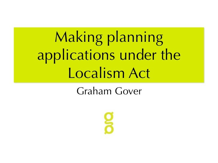 Making planningapplications under the     Localism Act     Graham Gover