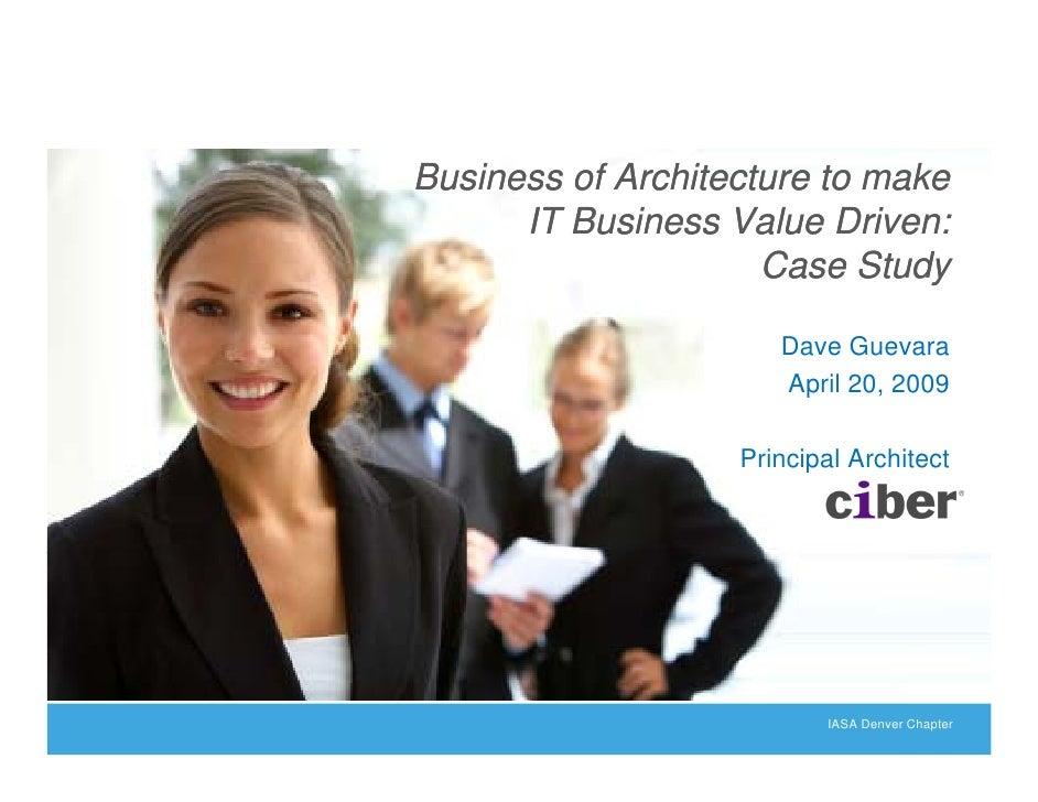 Business of Architecture to make       IT Business Value Driven:                      Case Study                        Da...