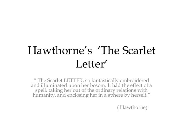 "Hawthorne""s ""The Scarlet       Letter"" "" The Scarlet LETTER, so fantastically embroideredand illuminated upon her bosom. I..."