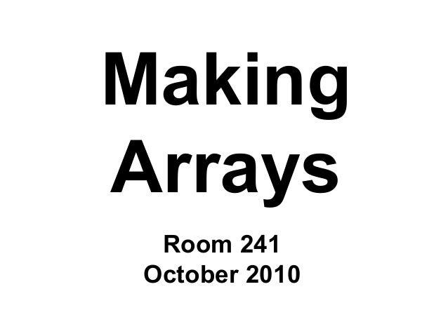 Making Arrays Room 241 October 2010