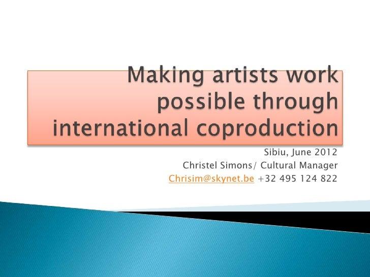 Sibiu, June 2012   Christel Simons/ Cultural ManagerChrisim@skynet.be +32 495 124 822