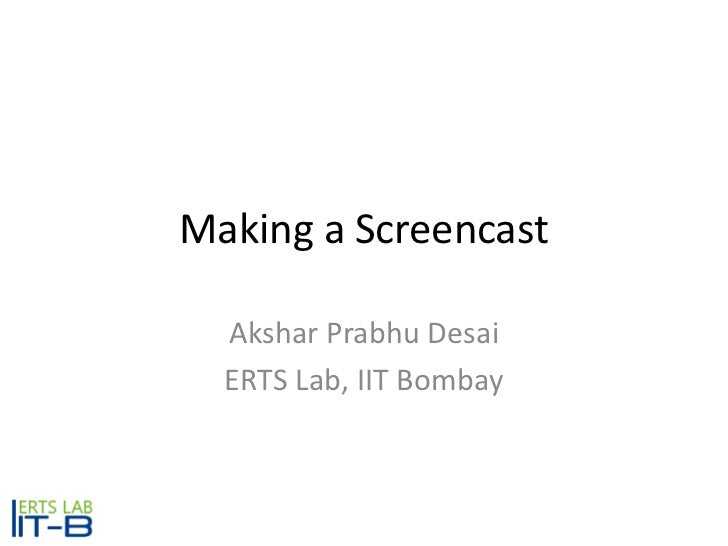 Making a Screencast  Akshar Prabhu Desai  ERTS Lab, IIT Bombay