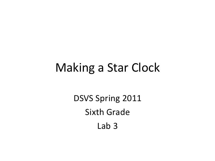 Making a Star Clock<br />DSVS Spring 2011<br />Sixth Grade<br />Lab 3<br />