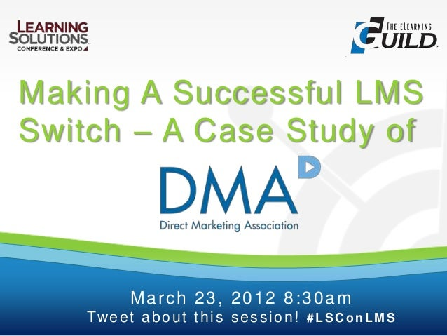 Making A Successful LMS Switch – A Case Study of March 23, 2012 8:30am Tweet about this session! # LSC onLMS