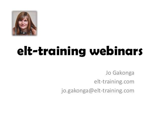 elt-training webinars                        Jo Gakonga                  elt-training.com       jo.gakonga@elt-training.com
