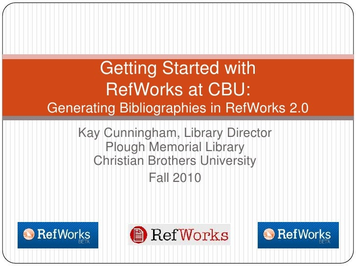 Kay Cunningham, Library DirectorPlough Memorial LibraryChristian Brothers University<br />Fall 2010<br />Getting Started w...