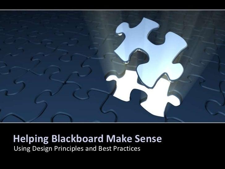 Helping Blackboard Make Sense<br />Using Design Principles and Best Practices<br />