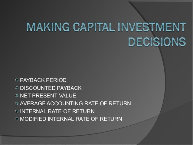 PAYBACK PERIODDISCOUNTED PAYBACKNET PRESENT VALUEAVERAGE ACCOUNTING RATE OF RETURNINTERNAL RATE OF RETURNMODIFIED INTERNAL...