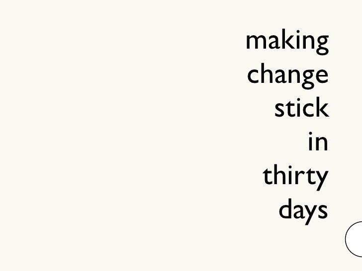 makingchange  stick     in thirty  days