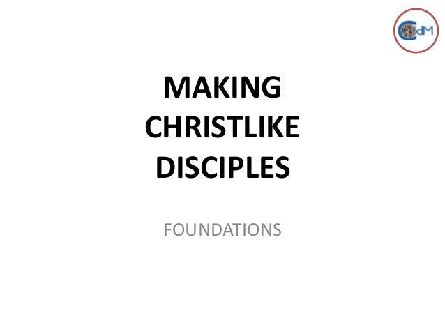 MAKING CHRISTLIKE DISCIPLES FOUNDATIONS
