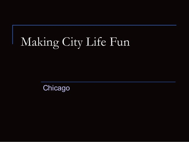 Making City Life Fun Chicago