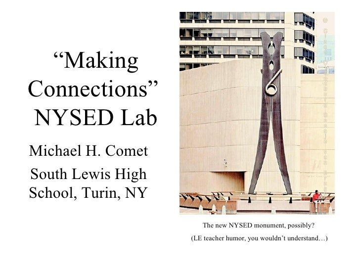 """"""" Making Connections""""  NYSED Lab Michael H. Comet South Lewis High School, Turin, NY The new NYSED monument, possibly?  (L..."""