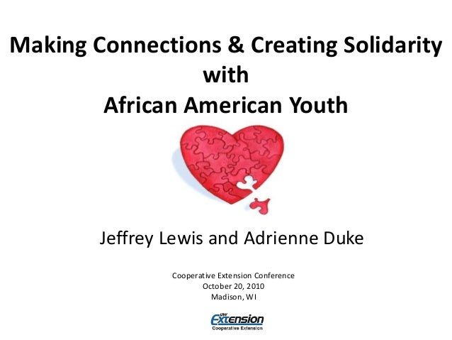 Making Connections & Creating Solidarity with African American Youth Jeffrey Lewis and Adrienne Duke Cooperative Extension...