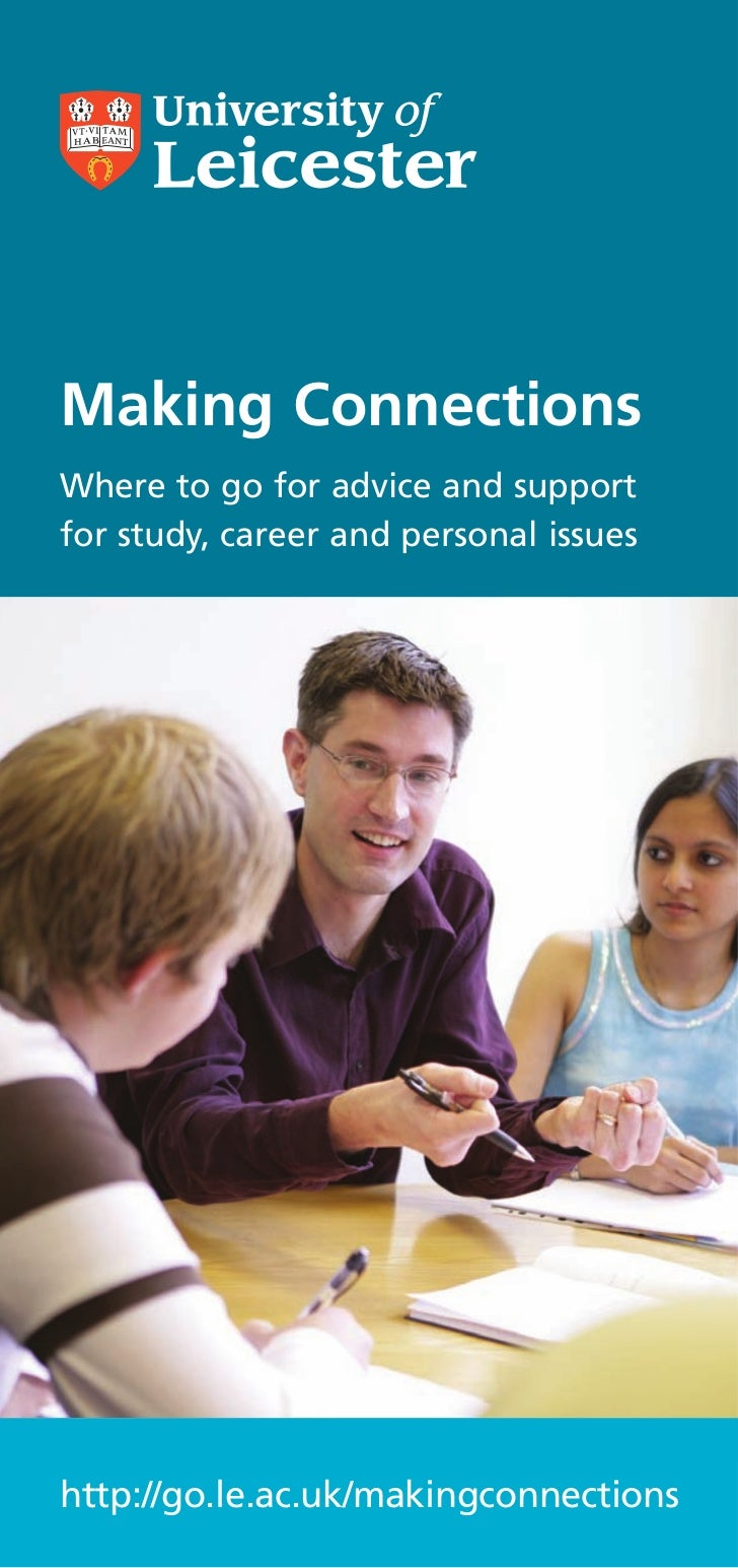 Making ConnectionsWhere to go for advice and supportfor study, career and personal issueshttp://go.le.ac.uk/makingconnecti...