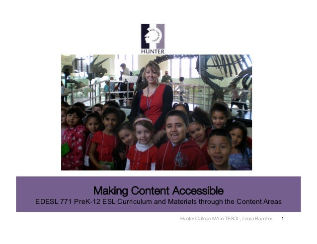 Making Content AccessibleEDESL 771 PreK-12 ESL Curriculum and Materials through the Content Areas                         ...