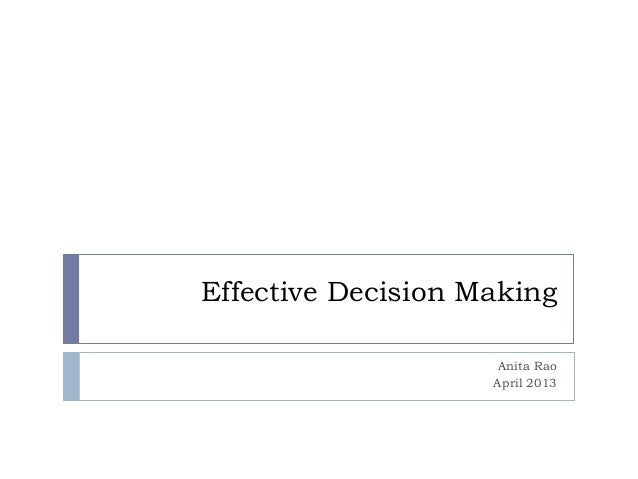 Effective Decision MakingAnita RaoApril 2013
