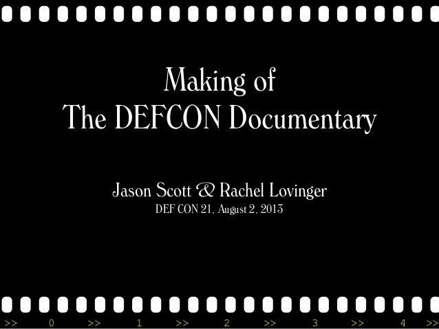 >> 0 >> 1 >> 2 >> 3 >> 4 >> Making of The DEFCON Documentary Jason Scott & Rachel Lovinger DEF CON 21, August 2, 2013