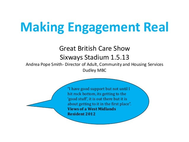 Making Engagement RealGreat British Care ShowSixways Stadium 1.5.13Andrea Pope Smith- Director of Adult, Community and Hou...