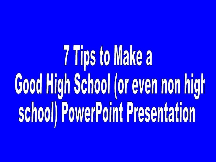 7 Tips to Make a Good High School (or non high  school) PowerPoint Presentation