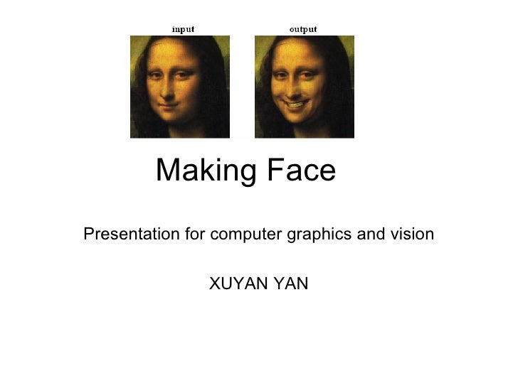 Making Face Presentation for computer graphics and vision XUYAN YAN