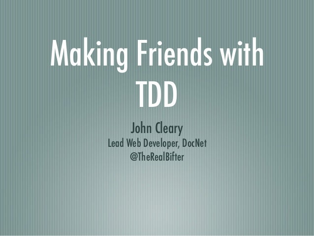 Making Friends withTDDJohn ClearyLead Web Developer, DocNet@TheRealBifter